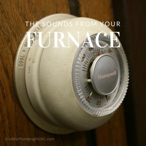 Why is your furnace making the noises that it does? May be time for a tune-up!