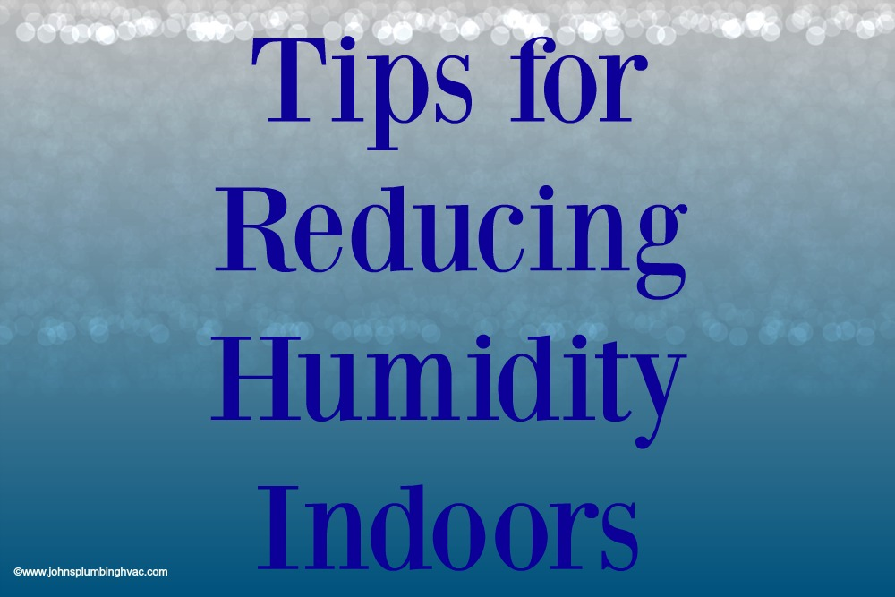 Tips for reducing humidity indoors